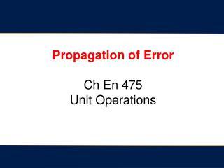 Propagation of Error Ch  En 475 Unit Operations
