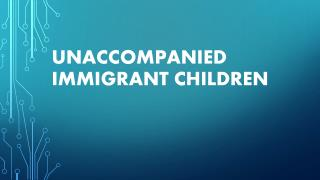 Unaccompanied  IMMigrant  Children