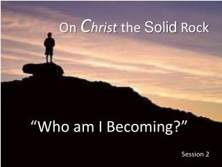 On  C hrist  the  Solid  Rock