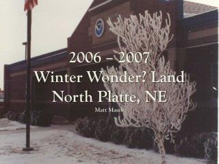 2006 – 2007  Winter Wonder? Land North Platte, NE Matt  Masek