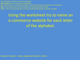 LO: To be able to evaluate e-commerce websites BTEC Criteria:  Plan an e-commerce strategy (P6 )