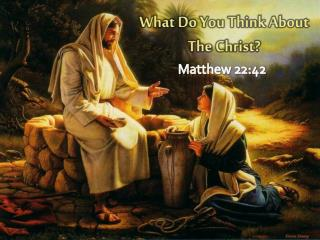 What Do You Think About The Christ?
