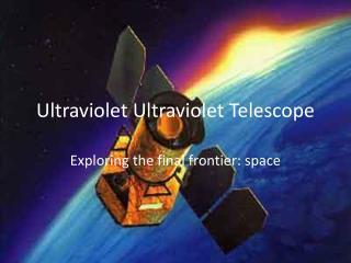 Ultraviolet  Ultraviolet  Telescope