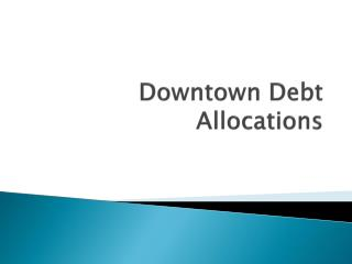 Downtown Debt Allocations