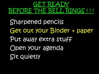 GET READY  BEFORE THE BELL RINGS ! ! !