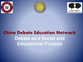 China  Debate Education Network  Debate as a Social and Educational Process