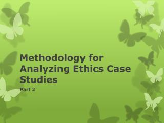Methodology for Analyzing Ethics Case Studies