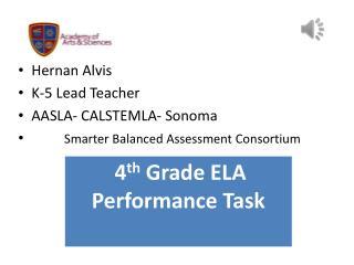 Hernan Alvis K-5 Lead Teacher AASLA- CALSTEMLA- Sonoma Smarter Balanced Assessment Consortium