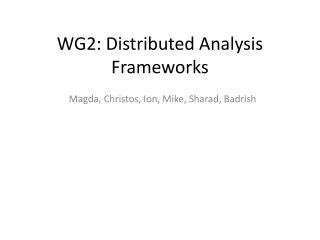 WG2: Distributed Analysis Frameworks