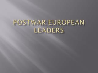 POSTWAR EUROPEAN LEADERS