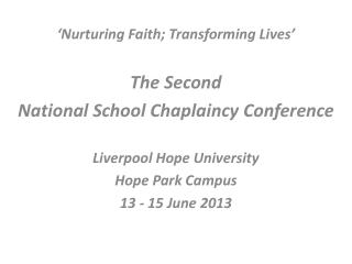 �Nurturing Faith; Transforming Lives � The Second National School Chaplaincy  Conference