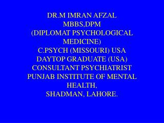 DR.M IMRAN AFZAL MBBS,DPM DIPLOMAT PSYCHOLOGICAL MEDICINE C.PSYCH MISSOURI USA DAYTOP GRADUATE USA CONSULTANT PSYCHIATRI