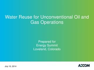 Water Reuse for Unconventional Oil and Gas Operations
