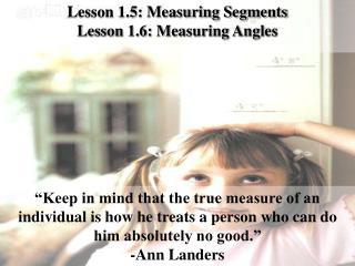 Lesson 1.5: Measuring Segments Lesson 1.6: Measuring Angles
