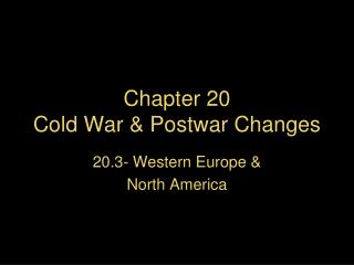Chapter 20 Cold War & Postwar Changes