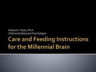 Care  a nd Feeding Instructions for the Millennial Brain