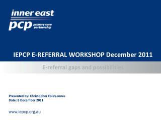 IEPCP E-REFERRAL WORKSHOP December 2011