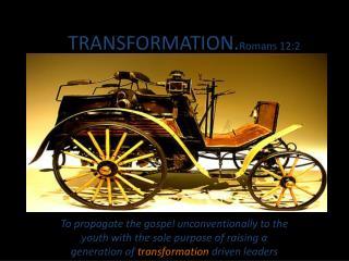TRANSFORMATION. Romans 12:2