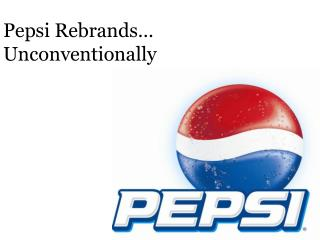 Pepsi Rebrands… Unconventionally