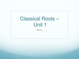 Classical Roots  –  Unit 1