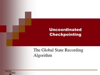Uncoordinated Checkpointing