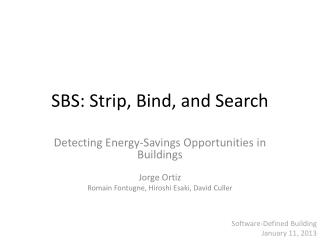 SBS: Strip, Bind, and Search