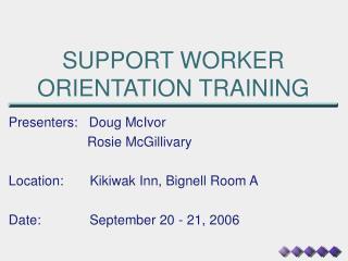 SUPPORT WORKER ORIENTATION TRAINING