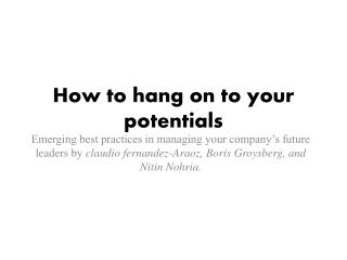 How to hang on to your potentials