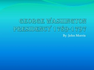 George Washington Presidency 1789-1797