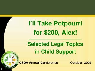 I'll Take Potpourri  for $200, Alex! ________________________________________