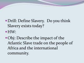 Drill: Define Slavery.  Do you think Slavery exists today?  HW: