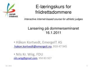 Håkon  Kortvedt ,  EmergeIT  AS hakon.kortvedt@emergeit.no , 959 47 945  Nils Kr. Wiig, FDU