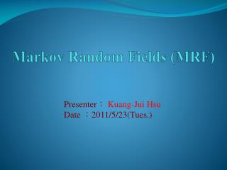 Markov  Random  Fields ( MRF)