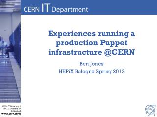 Experiences running a production Puppet  infrastructure @CERN