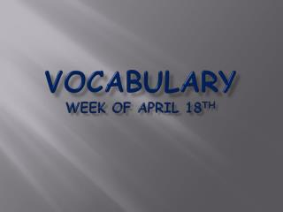 Vocabulary Week of April 18 th