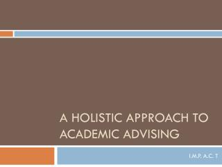 A HOLISTIC APPROACH TO Academic advising