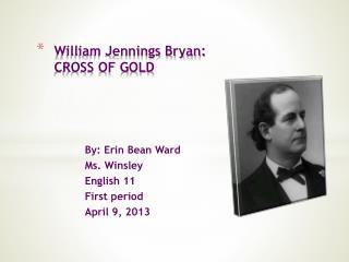 William Jennings Bryan:  CROSS OF GOLD