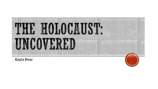 The Holocaust: Uncovered