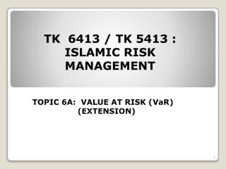 TK  6413 / TK 5413 :   ISLAMIC RISK MANAGEMENT