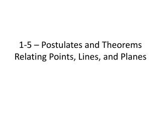 1-5 – Postulates and Theorems Relating Points, Lines, and Planes
