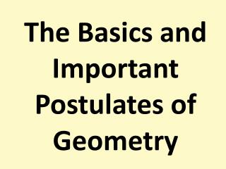 The Basics and Important  Postulates of Geometry