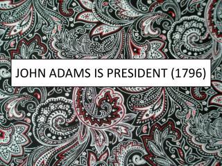 JOHN ADAMS IS PRESIDENT (1796)