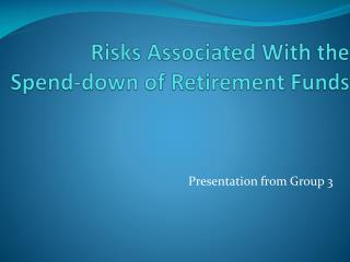 Risks Associated With the          Spend-down of Retirement Funds
