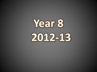 Year 8   2012-13