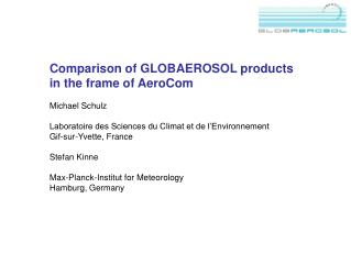 Comparison of GLOBAEROSOL products  in the frame of AeroCom Michael Schulz