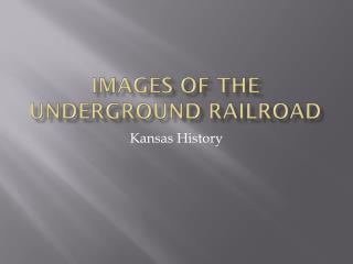 Images of the Underground Railroad