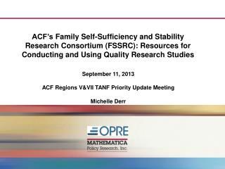September 11,  2013 ACF Regions  V&VII TANF  Priority Update Meeting Michelle  Derr