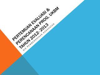 PERTEMUAN EVALUASI & PERENCANAAN PROG. UKBM TAHUN 2012- 2013