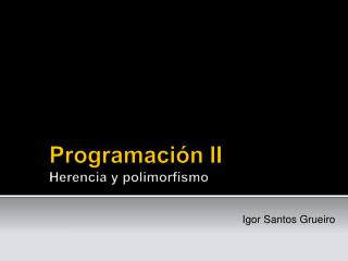 Programación II Herencia y polimorfismo