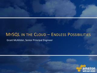 MySQL  in the Cloud – Endless Possibilities